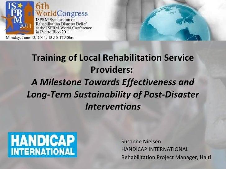 Training of Local Rehabilitation Service Providers:  A Milestone Towards Effectiveness and Long-Term Sustainability of Pos...