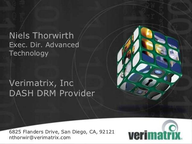 Niels ThorwirthExec. Dir. AdvancedTechnologyVerimatrix, IncDASH DRM Provider6825 Flanders Drive, San Diego, CA, 92121nthor...