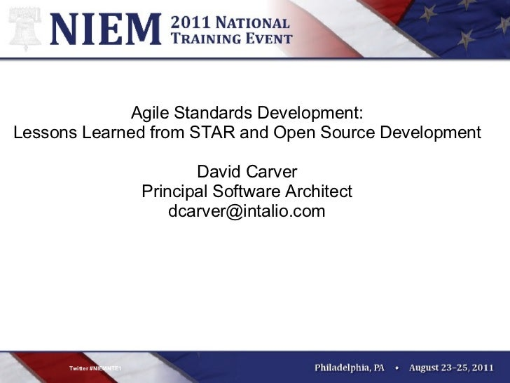 <ul>Twitter #NIEMNTE1 </ul><ul>Agile Standards Development: Lessons Learned from STAR and Open Source Development David Ca...