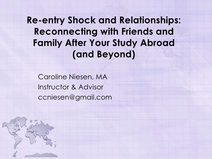Re-entry Shock and Relationships: Reconnecting with Friends and Family After Your Study Abroad          (and Beyond)  Caro...