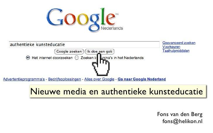 Nieuwe media en authentieke kunsteducatie                                Fons van den Berg                                ...