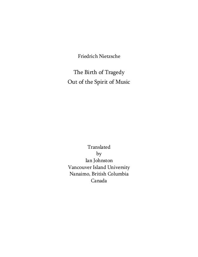 Friedrich Nietzsche  The Birth of Tragedy Out of the Spirit of Music  Translated by Ian Johnston Vancouver Island Universi...
