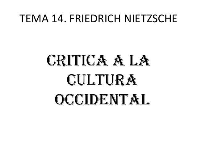 TEMA 14. FRIEDRICH NIETZSCHE CRITICA A LA CULTURA OCCIDENTAL