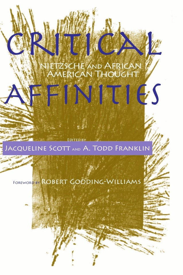 Criticalnietzsche and African American Thought Affinities Edited by Jacqueline Scott and A. Todd Franklin Foreword by Rober...