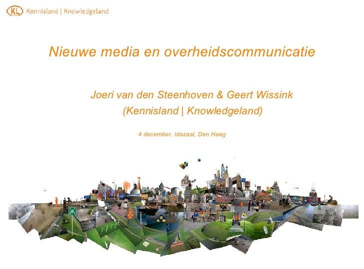 Nieuwe media en overheidscommunicatie <ul><ul><li>Joeri van den Steenhoven & Geert Wissink </li></ul></ul><ul><ul><li>(Ken...