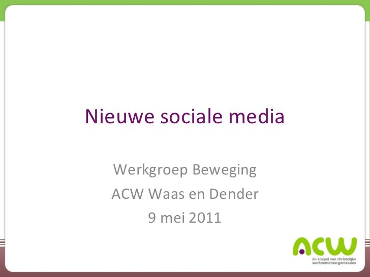 Nieuwe sociale media Werkgroep Beweging ACW Waas en Dender 9 mei 2011
