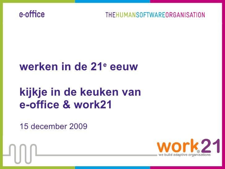 werken in de 21 e  eeuw kijkje in de keuken van  e-office & work21 15 december 2009