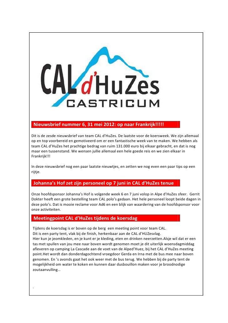 Nieuwsbrief nummer 6, 31 mei 2012: op naar Frankrijk!!!!!Dit is de zesde nieuwsbrief van team CAL d'HuZes. De laatste voor...