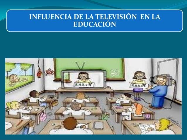 INFLUENCIA DE LA TELEVISIÓN EN LA EDUCACIÓN