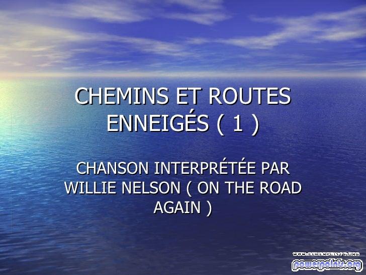 CHEMINS ET ROUTES ENNEIGÉS ( 1 ) CHANSON INTERPRÉTÉE PAR WILLIE NELSON ( ON THE ROAD AGAIN )