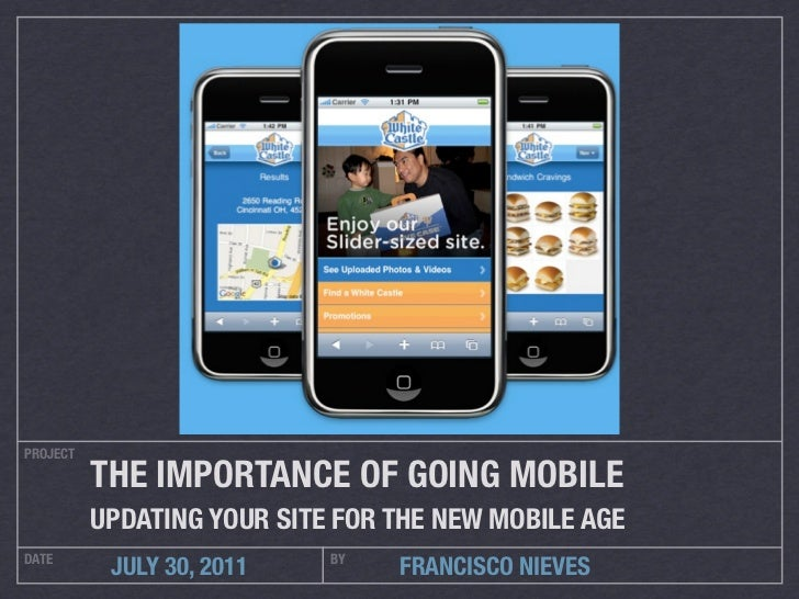 PROJECT          THE IMPORTANCE OF GOING MOBILE          UPDATING YOUR SITE FOR THE NEW MOBILE AGEDATE                    ...