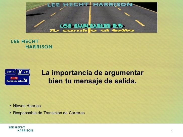 La importancia de argumentar                      bien tu mensaje de salida.• Nieves Huertas• Responsable de Transicion ...