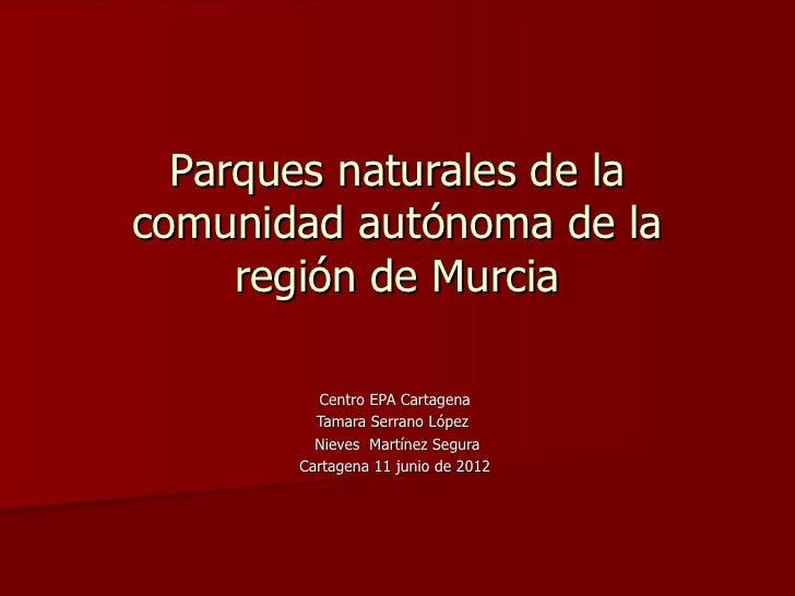 Parques naturales de lacomunidad autónoma de la     región de Murcia         Centro EPA Cartagena         Tamara Serrano L...