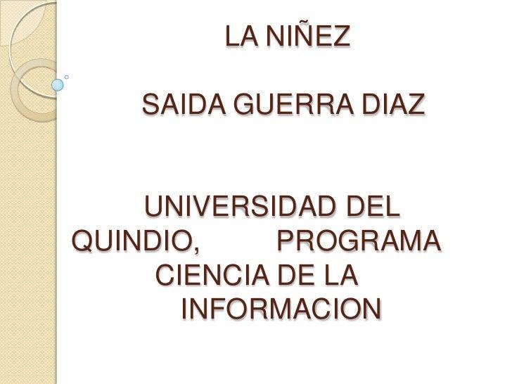 LA NIÑEZSAIDA GUERRA DIAZ    UNIVERSIDAD DEL QUINDIO,      PROGRAMA CIENCIA DE LA    INFORMACION<br />