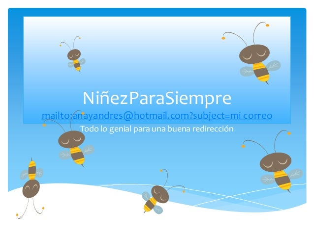 NiñezParaSiempre mailto:anayandres@hotmail.com?subject=mi correo Todo lo genial para una buena redirección