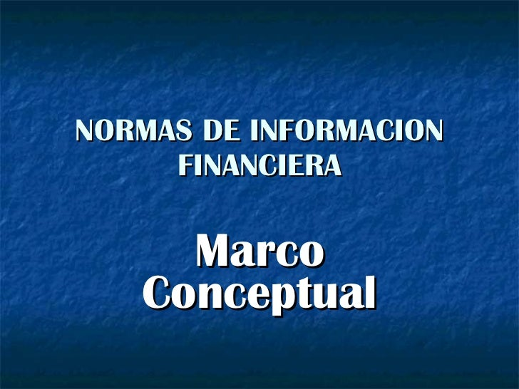 NORMAS DE INFORMACION FINANCIERA Marco Conceptual