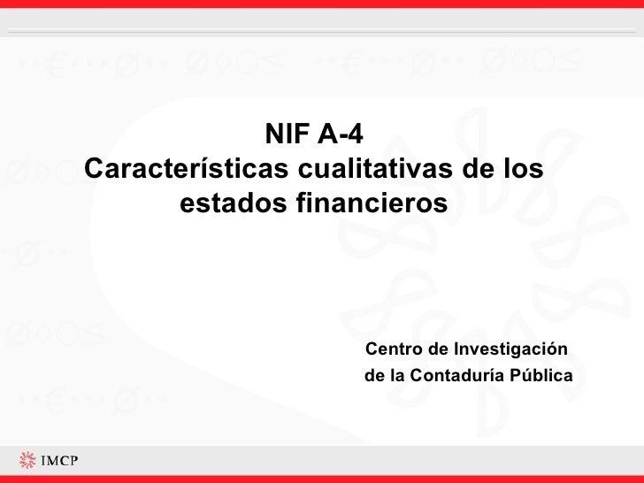 NIF A-4 Características cualitativas de los estados financieros Centro de Investigación  de la Contaduría Pública
