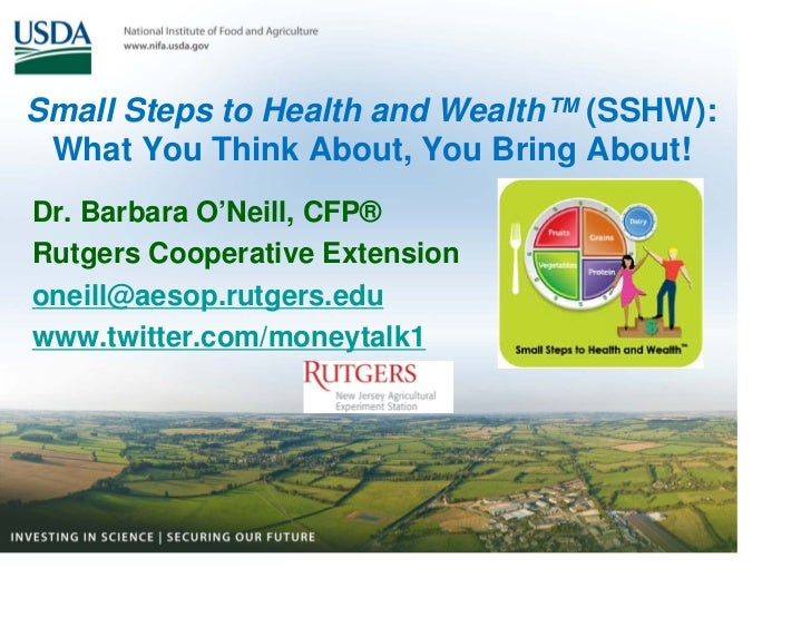 Small Steps to Health and Wealth™ (SSHW): What You Think About, You Bring About!Dr. Barbara O'Neill, CFP®Rutgers Cooperati...