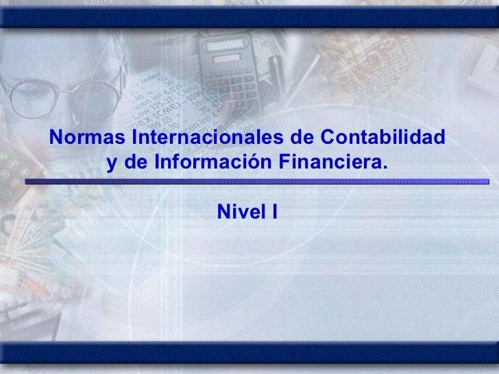 Normas Internacionales de Contabilidad y de Información Financiera. Nivel I