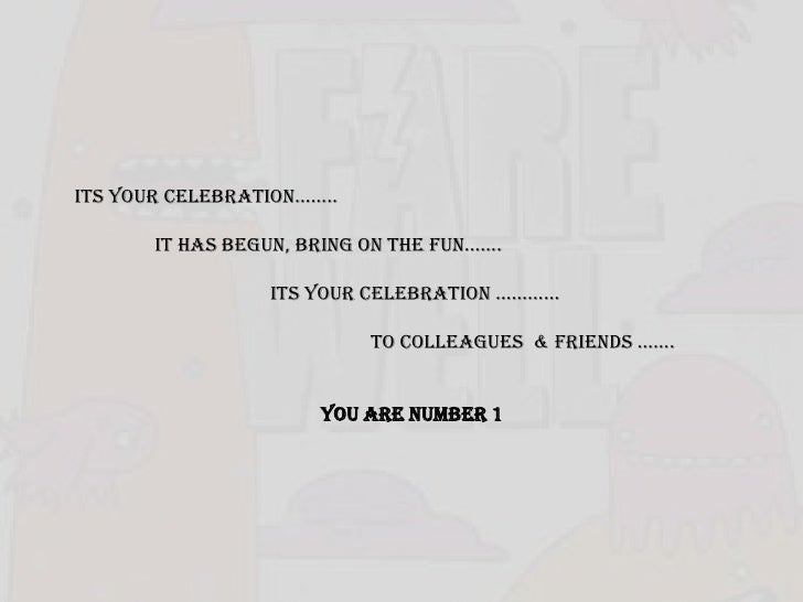 ITS YOUR CELEBRATION……..<br />                IT HAS BEGUN, BRING ON THE FUN…….<br />                                     ...