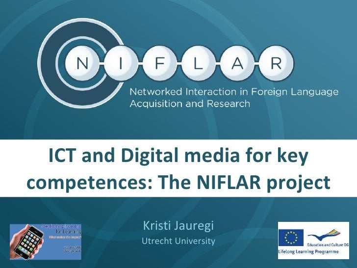 ICT and Digital media for key competences: The NIFLAR project Kristi Jauregi Utrecht University