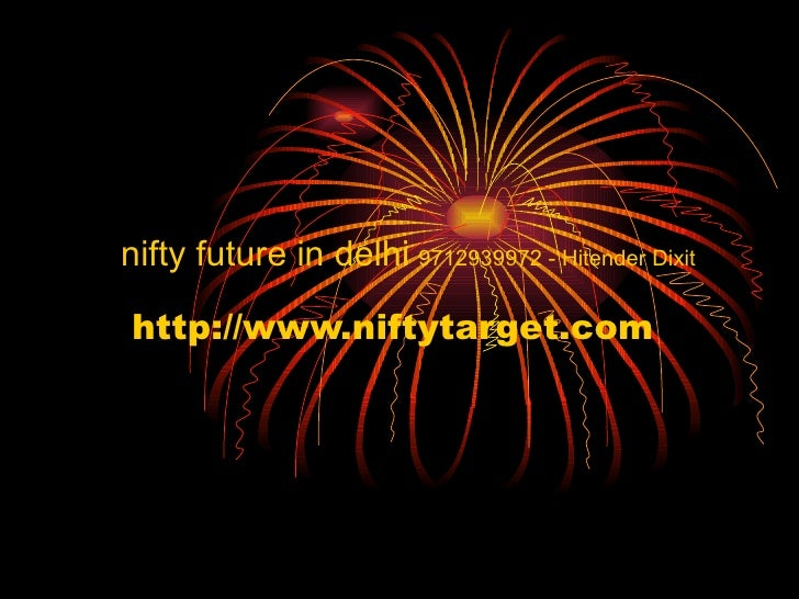 http://www.niftytarget.com nifty future in delhi 9712939972 - Hitender Dixit