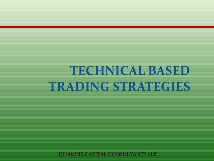 TECHNICAL BASED TRADING STRATEGIES DHANVIR CAPITAL CONSULTANTS LLP