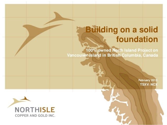 Building on a solid                foundation        100% owned North Island Project onVancouver Island in British Columbi...