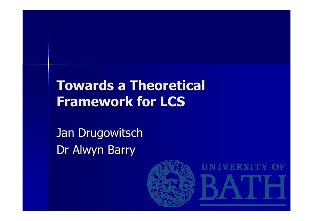 Towards a Theoretical Framework for LCS  Jan Drugowitsch Dr Alwyn Barry