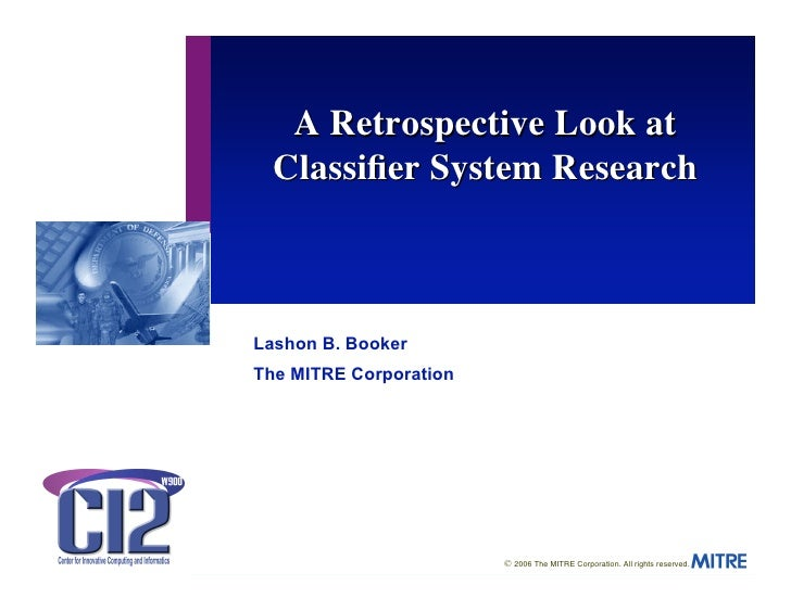 A Retrospective Look at   Classifier System Research    Lashon B. Booker The MITRE Corporation                             ...