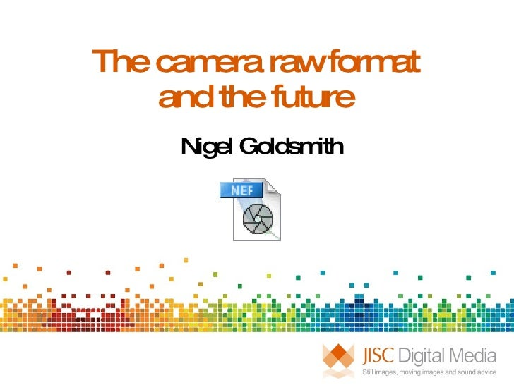 The camera raw format and the future Nigel Goldsmith
