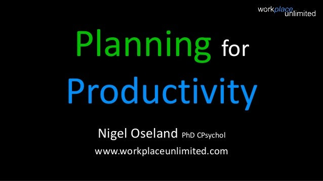 Planning for Productivity Nigel Oseland PhD CPsychol www.workplaceunlimited.com