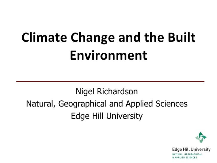 Climate Change and the Built Environment Nigel Richardson Natural, Geographical and Applied Sciences Edge Hill University