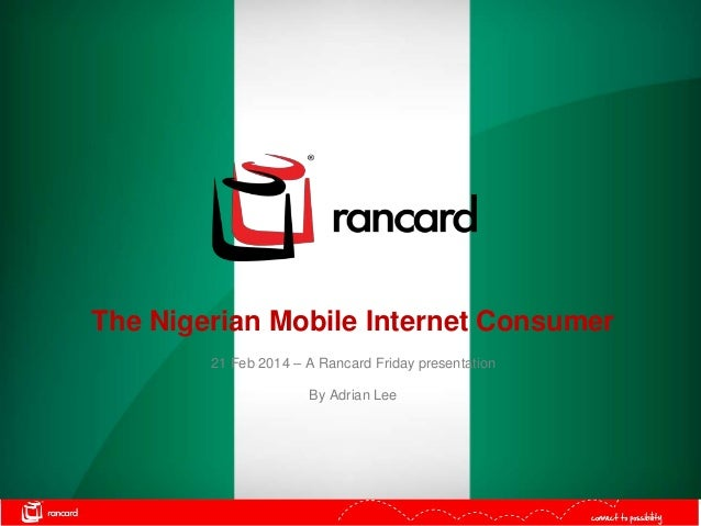 The Nigerian Mobile Internet Consumer 21 Feb 2014 – A Rancard Friday presentation By Adrian Lee