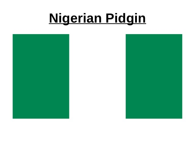 pidgin languages nigerian pidgin naij Translate, understand and how to speak nigerian languages and history, culture, tribes, people and locations - yoruba, igbo, hausa, pidgin english.