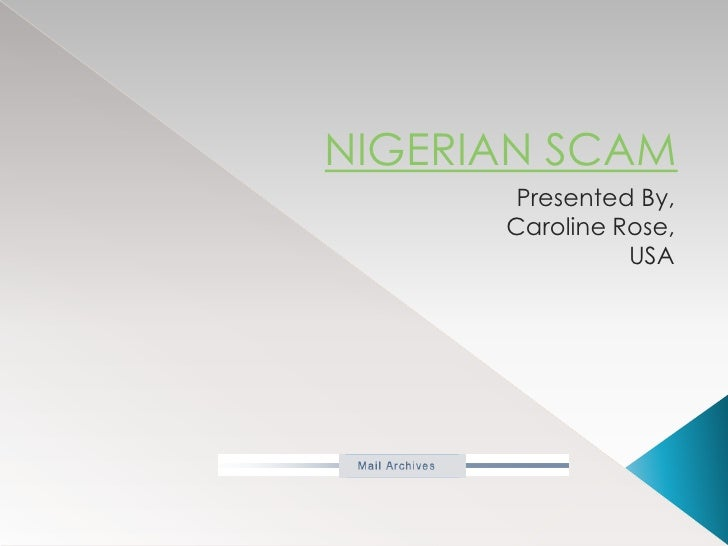 NIGERIAN SCAM<br />Presented By,<br />Caroline Rose,<br />USA<br />
