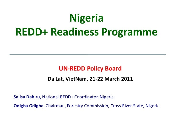 NigeriaREDD+ Readiness Programme<br />UN-REDD Policy Board<br />Da Lat, VietNam, 21-22 March 2011<br />Salisu Dahiru, Nati...