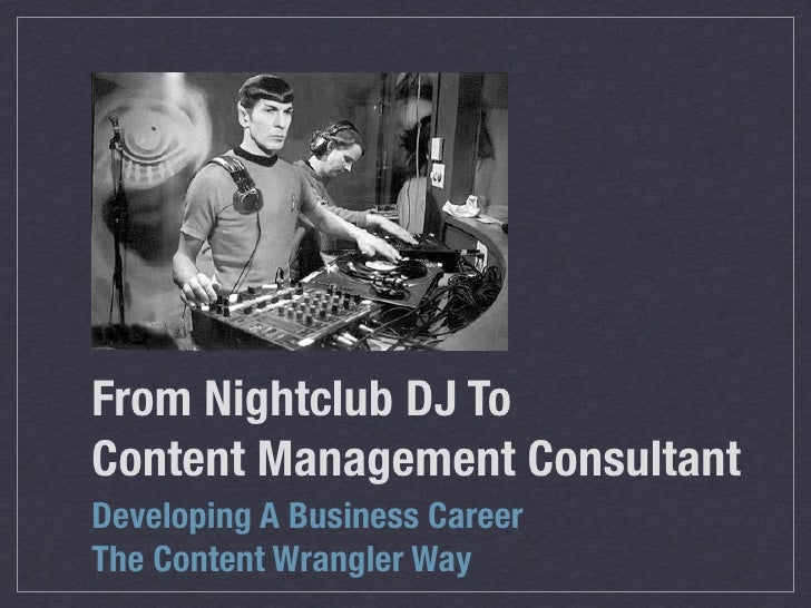From Nightclub DJ To Content Management Consultant Developing A Business Career The Content Wrangler Way