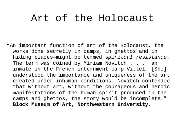 """Art of the Holocaust""""An important function of art of the Holocaust, the  works done secretly in camps, in ghettos and in  ..."""