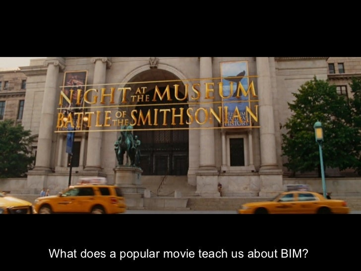 Night at the Museum  - Learning BIM from Hollywood