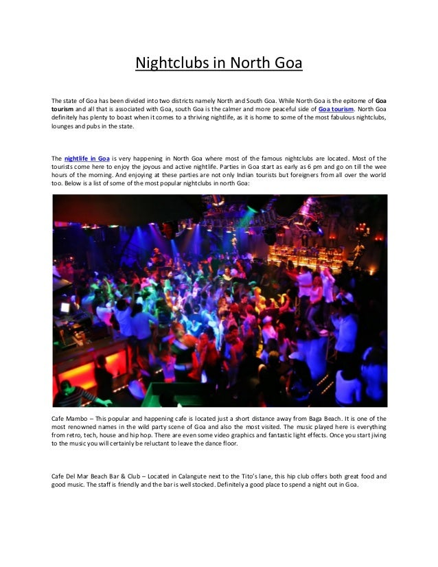 Nightclubs in North Goa The state of Goa has been divided into two districts namely North and South Goa. While North Goa i...