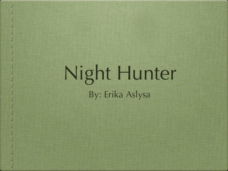 Night Hunter <ul><li>By: Erika Aslysa </li></ul>
