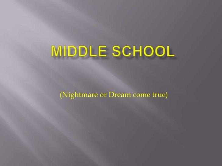 Middle School<br />(Nightmare or Dream come true)<br />