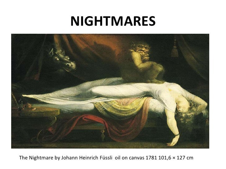 NIGHTMARES<br />The Nightmare by Johann Heinrich Füssli  oil on canvas 1781 101,6 × 127 cm<br />