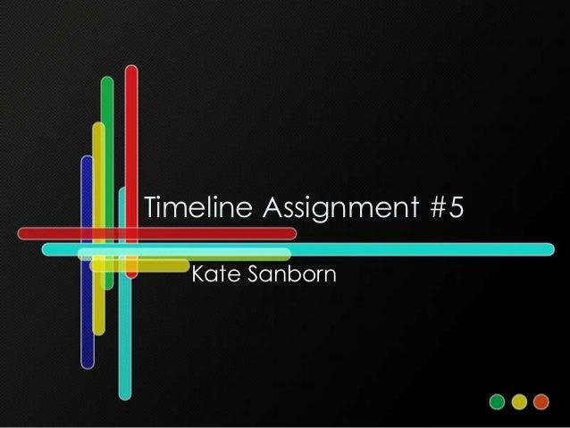 Timeline Assignment #5   Kate Sanborn