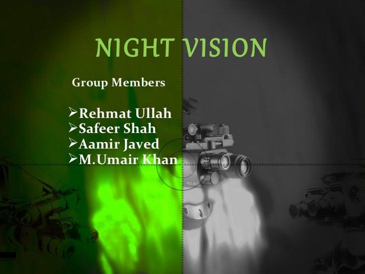 <ul><li>Group Members </li></ul>NIGHT VISION <ul><li>Rehmat Ullah </li></ul><ul><li>Safeer Shah </li></ul><ul><li>Aamir Ja...
