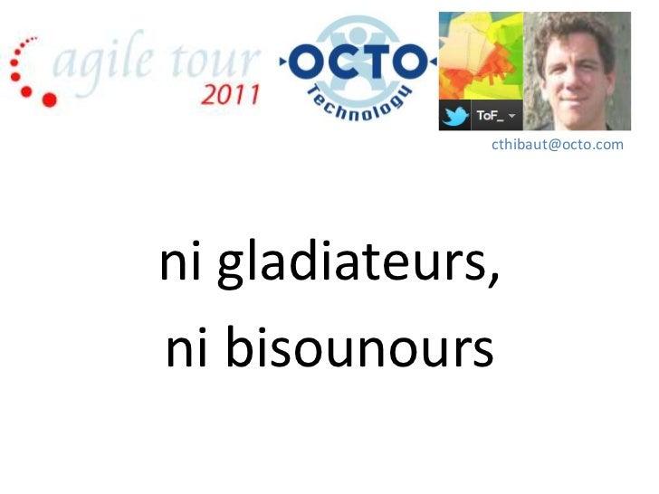 cthibaut@octo.comni gladiateurs,ni bisounours