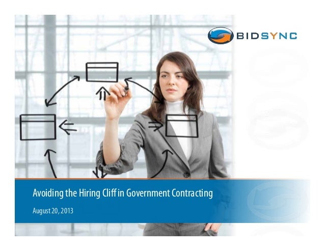 1 Avoiding the Hiring Cliff in Government Contracting August 20, 2013
