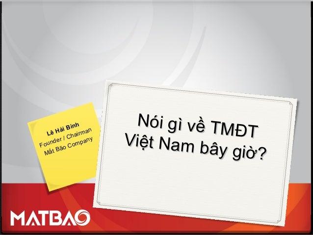 Nói gì về TMĐT Nói gì về TMĐT Việt Nam bây giờ? Việt Nam bây giờ? Lê Hải Bình Founder / Chairman Mắt Bão Company