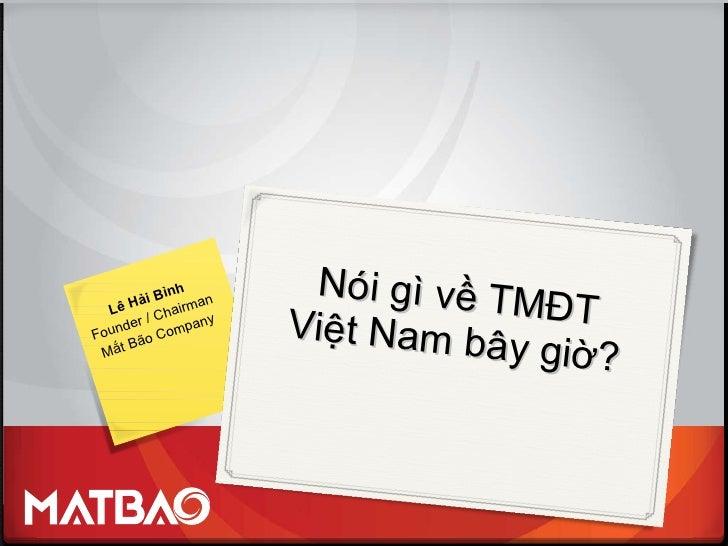 Nói gì về TMĐT Việt Nam bây giờ? Lê Hải Bình Founder / Chairman Mắt Bão Company